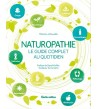 Naturopathie : le guide complet au quotidien